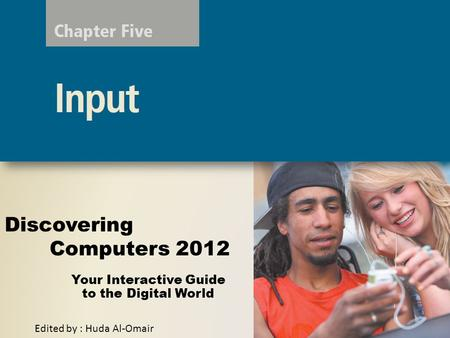 Your Interactive Guide to the Digital World Discovering Computers 2012 Edited by : Huda Al-Omair.