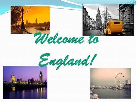Welcome to England!.