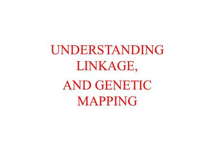 UNDERSTANDING LINKAGE, AND GENETIC MAPPING. INTRODUCTION Each species of organism must contain hundreds to thousands of genes Yet most species have at.