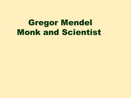 Gregor Mendel Monk and Scientist Father of Genetics  In 1843, at the age of 21, Gregor Mendel entered the monastery.  Born in what is now known as.