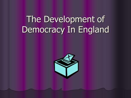 The Development of Democracy In England