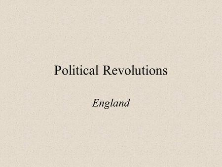 Political Revolutions England. English Revolution Stuarts of Scotland –James I Forced the Anglican Religion on the people of England Dismissed Parliament.