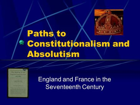 Paths to Constitutionalism and Absolutism England and France in the Seventeenth Century.