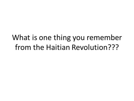 What is one thing you remember from the Haitian Revolution???