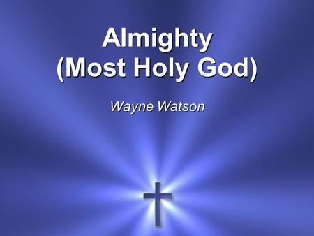 Almighty (Most Holy God) Wayne Watson.