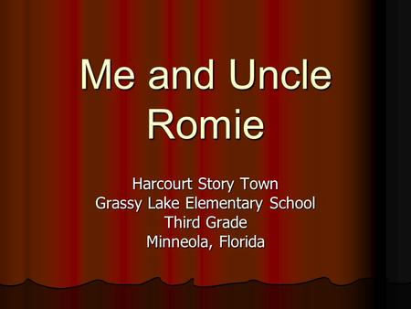 Me and Uncle Romie Harcourt Story Town Grassy Lake Elementary School Third Grade Minneola, Florida.