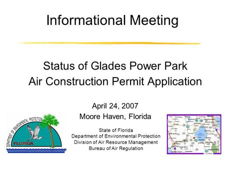 Informational Meeting Status of Glades Power Park Air Construction Permit Application April 24, 2007 Moore Haven, Florida State of Florida Department of.