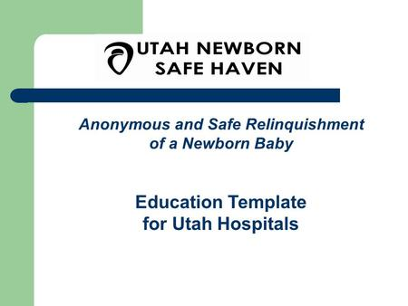 Anonymous and Safe Relinquishment of a Newborn Baby Education Template for Utah Hospitals.