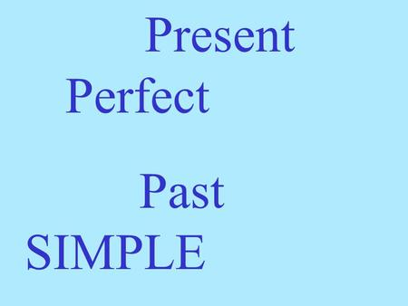 Present Perfect Past SIMPLE. Let's study the example situation: Tom doesn't know where his toy elephant is. He can't find it. He has lost his toy.