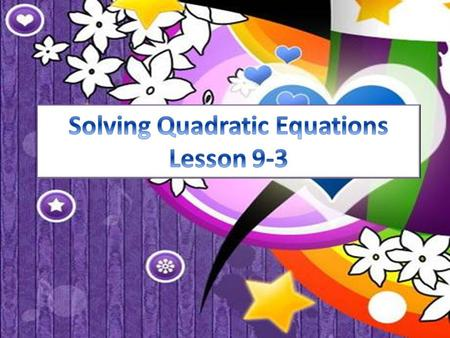 Solving Quadratic Equations Lesson 9-3