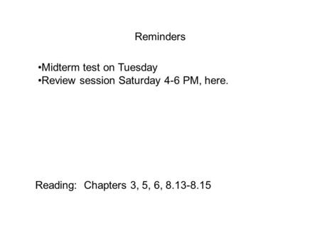 Reminders Midterm test on Tuesday Review session Saturday 4-6 PM, here. Reading: Chapters 3, 5, 6, 8.13-8.15.