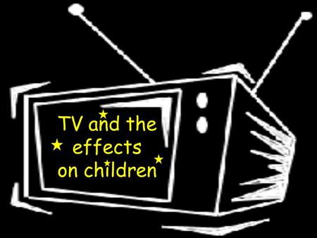 TV and the effects on children 53% of mothers and 44% of fathers with grade school education, versus 21% of mothers and 19% of fathers who are college.