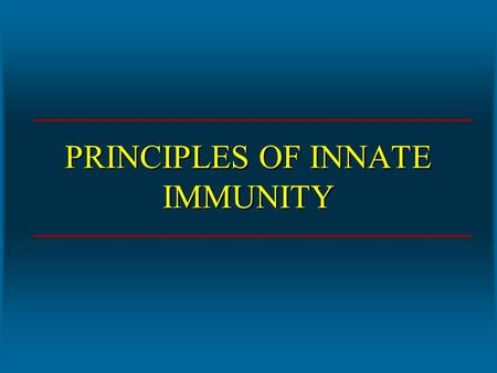 PRINCIPLES OF INNATE IMMUNITY