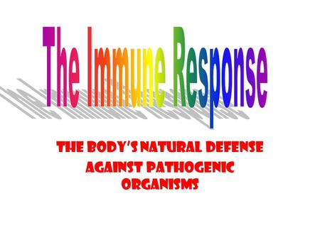 The body's natural defense Against pathogenic organisms.