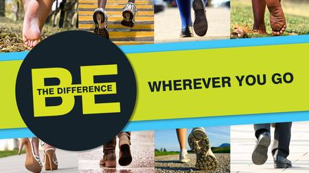 Theme:  	Be the difference – wherever you go