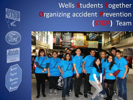 Wells Students Together Organizing accident Prevention (STOP) Team.