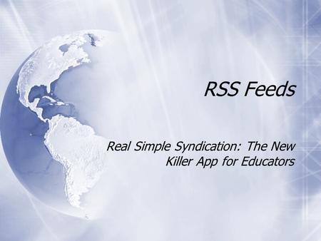 RSS Feeds Real Simple Syndication: The New Killer App for Educators.