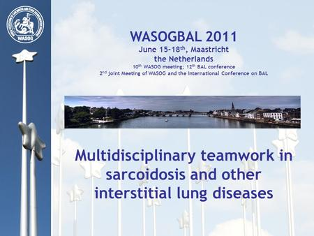 WASOGBAL 2011 June 15-18 th, Maastricht the Netherlands 10 th WASOG meeting; 12 th BAL conference 2 nd joint Meeting of WASOG and the International Conference.