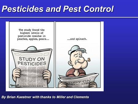 Pesticides and Pest Control By Brian Kaestner with thanks to Miller and Clements.
