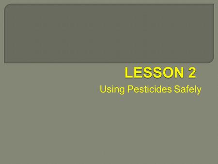 Using Pesticides Safely.  RST.11 ‐ 12.1 Cite specific textual evidence to support analysis of science and technical texts, attending to important distinctions.