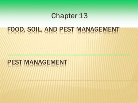 Chapter 13.  Pest – any organism that is harmful or destructive or interferes with humans or our social or economic endeavors.  Natural pest control.