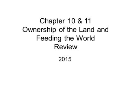 Chapter 10 & 11 Ownership of the Land and Feeding the World Review 2015.
