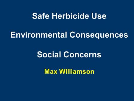 Safe Herbicide Use Environmental Consequences Social Concerns Max Williamson.