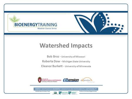 Watershed Impacts Bob Broz - University of Missouri Roberta Dow - Michigan State University Eleanor Burkett - University of Minnesota.