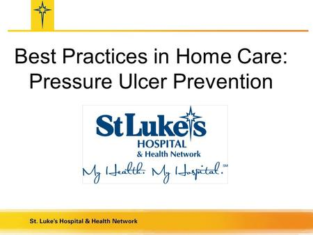 Best Practices in Home Care: Pressure Ulcer Prevention.