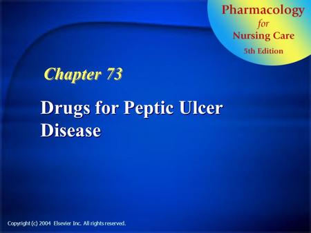 Copyright (c) 2004 Elsevier Inc. All rights reserved. Drugs for Peptic Ulcer Disease Chapter 73.