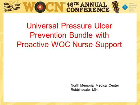 Universal Pressure Ulcer Prevention Bundle with Proactive WOC Nurse Support North Memorial Medical Center Robbinsdale, MN.