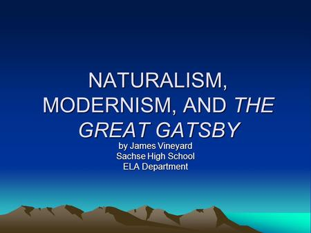 NATURALISM, MODERNISM, AND THE GREAT GATSBY