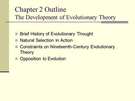 Chapter 2 Outline The Development of Evolutionary Theory Brief History of Evolutionary Thought Natural Selection in Action Constraints on Nineteenth-Century.