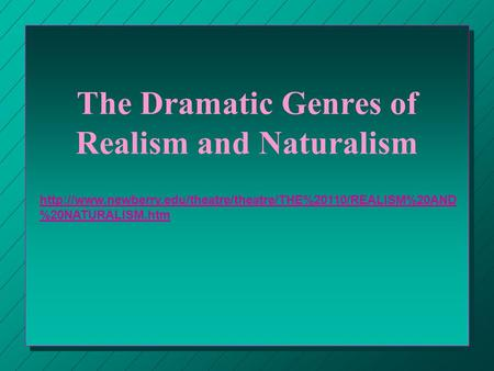 The Dramatic Genres of Realism and Naturalism  %20NATURALISM.htm.