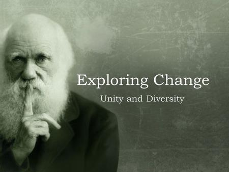 Exploring Change Unity and Diversity.