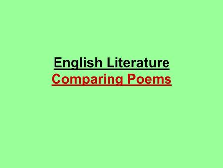 English Literature Comparing Poems. What do you have to do? In the exam you will be asked to compare four poems from the Anthology. You will be assessed.