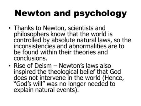 Newton and psychology Thanks to Newton, scientists and philosophers know that the world is controlled by absolute natural laws, so the inconsistencies.