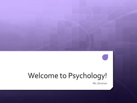 Welcome to Psychology! Ms. Zendrian. What is Psychology?  Studying psychology helps us to understand who we are, where our thoughts come from, our actions,