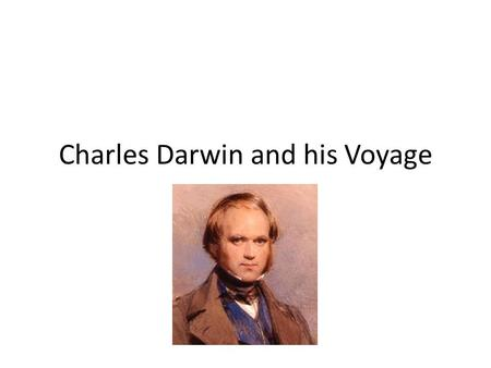 Charles Darwin and his Voyage. Background on Charles Darwin As a youth, Darwin struggled in school Father was a wealthy doctor At age 16, Darwin entered.