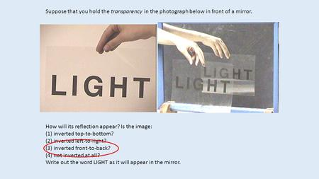 Suppose that you hold the transparency in the photograph below in front of a mirror. How will its reflection appear? Is the image: (1) inverted top-to-bottom?