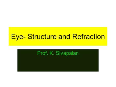 Eye- Structure and Refraction