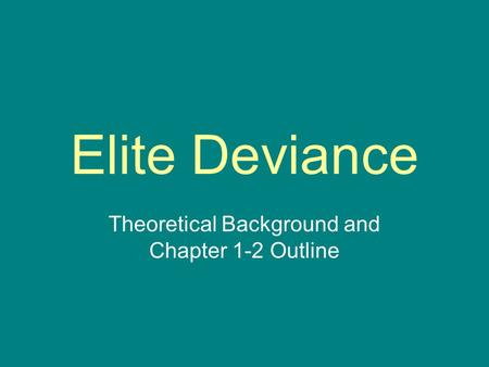 Elite Deviance Theoretical Background and Chapter 1-2 Outline.