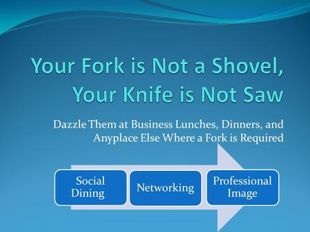 Dazzle Them at Business Lunches, Dinners, and Anyplace Else Where a Fork is Required.