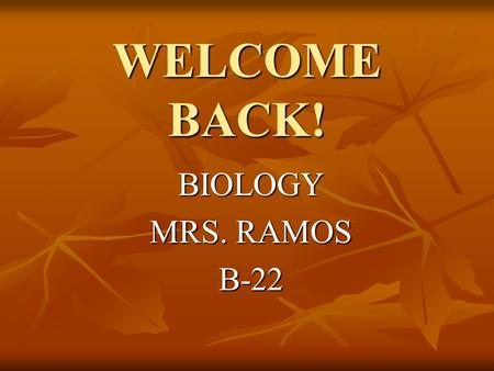 "WELCOME BACK! BIOLOGY MRS. RAMOS B-22. Course Description Biology focuses on the theme of ""function"". This course in designed so that students may become."