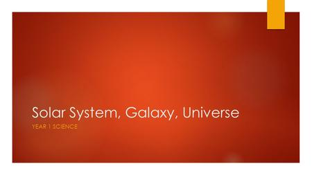 Solar System, Galaxy, Universe YEAR 1 SCIENCE. Class Opener  In the upper right square of your title page, complete the following:  Title the square.