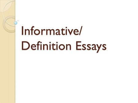 Informative/ Definition Essays