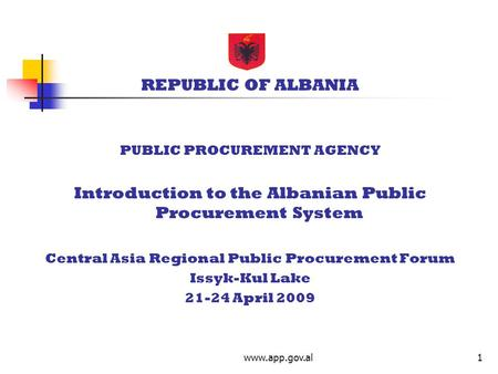 Www.app.gov.al1 REPUBLIC OF ALBANIA PUBLIC PROCUREMENT AGENCY Introduction to the Albanian Public Procurement System Central Asia Regional Public Procurement.