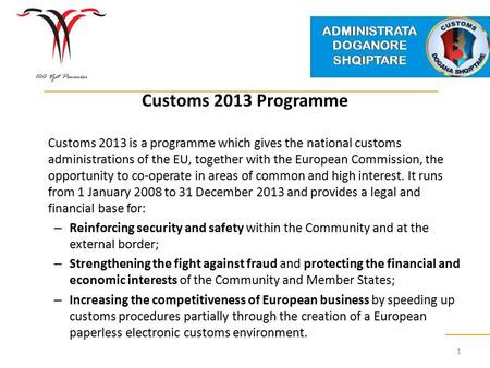 Customs 2013 Programme Customs 2013 is a programme which gives the national customs administrations of the EU, together with the European Commission, the.