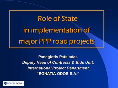 Role of State Role of State in implementation of major PPP road projects Panagiotis Patsiadas Deputy Head of Contracts & Bids Unit, International Project.