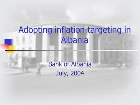 Adopting inflation targeting in Albania Bank of Albania July, 2004.